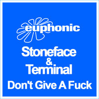 Don't Give A Fuck — Stoneface & Terminal