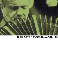 100% Astor Piazzolla, Vol. 10 — Astor  Piazzolla