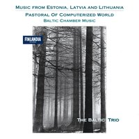 Pastoral of Computerized World - Baltic Chamber Music — The Baltic Trio, Baltic Trio, The