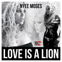 Love Is a Lion — Nyee Moses