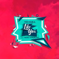Like You — NO MAKA, Pedro Gonçalves