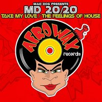 Take My Love / The Feelings Of House - Single — Mad Dog, MD 20/20