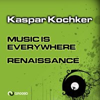 Music Is Everywhere / Renaissance — Kaspar Kochker