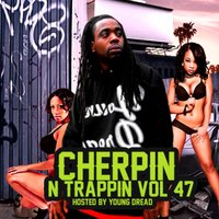 Cherpin 'n' Trappin, Vol. 47 — Young Dread
