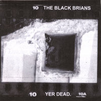 Yer Dead! — The Black Brians