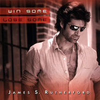 Win Some Lose Some — James S. Rutherford