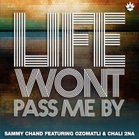 Life Won't Pass Me By — Sammy Chand