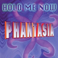 Hold Me Now — Phantasia