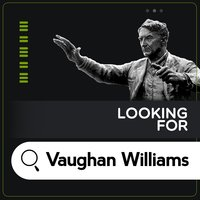 Looking for Vaughan Williams — Ralph Vaughan Williams