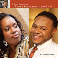 He Changed Me — Prez, Renee Spearman and Prez, Renee Spearman