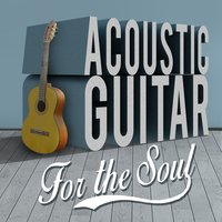 Acoustic Guitar for the Soul — Guitar Instrumentals, Acoustic Soul, Guitar Instrumentals|Acoustic Soul