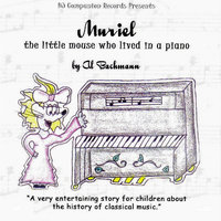 Muriel: The Little Mouse Who Lived In A Piano — Al Bachmann