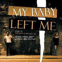 My Baby Left Me - Songs Of Heartache & Betrayal — сборник
