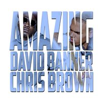 Amazing (feat. Chris Brown) — Chris Brown, David Banner