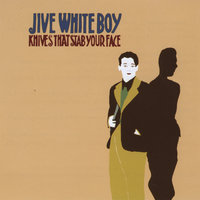 Knives That Stab Your Face — Jive White Boy