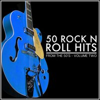 50 Rock 'N' Roll Hits from the 50's - Volume 2 — сборник