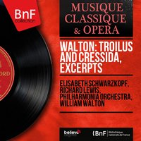 Walton: Troilus and Cressida, Excerpts — Elisabeth Schwarzkopf, Уильям Уолтон, Richard Lewis, Elisabeth Schwarzkopf, Richard Lewis, Philharmonia Orchestra, William Walton