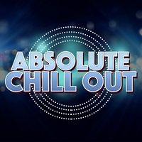 Absolute Chill Out — Chill Music Universe, Mare Nostrum Cafe, Lounge Sensual DJ, Chill Music Universe|Lounge Sensual DJ|Mare Nostrum Cafe