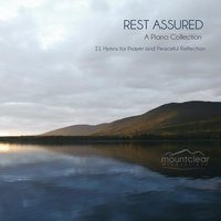 Rest Assured, A Piano Collection (21 Hymns for Prayer and Peaceful Reflection) — Mountclear Productions