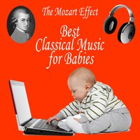 Best Classical Music for Babies — Opole Philharmonic Orchestra, Slupsk Philarmonic Orchestra, Selected Soundiva Orchestra, Вольфганг Амадей Моцарт