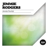 Jimmie the Kid — Jimmie Rodgers