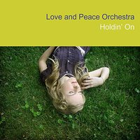 Holdin' On — Love & Peace Orchestra