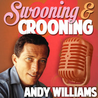 Swooning and Crooning - Andy Williams — Andy Williams