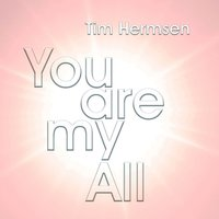 You Are My All — Tim Hermsen