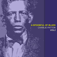 A Spoonful Blues  Vol 2 — Charlie Patton