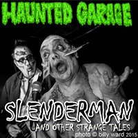 Slenderman and Other Strange Tales — Haunted Garage