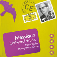 Messiaen: Orchestral Works — Myung-Wha Chung, Пьер Булез