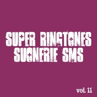 Super Ringtones Suonerie Sms, Vol. 11 — сборник