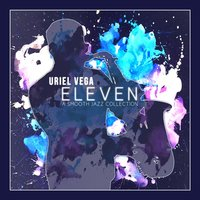 Eleven: A Smooth Jazz Collection — Uriel Vega