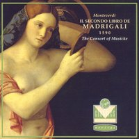 Monteverdi - Madrigals, Book 2 — Клаудио Монтеверди, Consort Of Musicke, The Consort of Musicke/Anthony Rooley/Dame Emma Kirkby/Evelyn Tubb/Mary Nichols/Andrew King/Paul Agnew/Alan Ewing