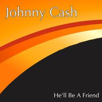 He'll Be a Friend — Johnny Cash