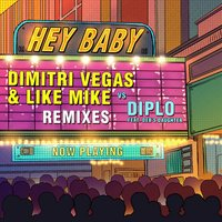 Hey Baby — Dimitri Vegas & Like Mike, Diplo feat. Deb's Daughter