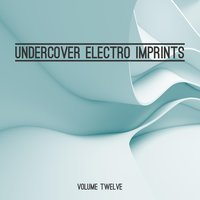Undercover: Electro Imprints, Vol. 12 — сборник