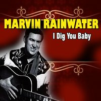 I Dig You Baby — Marvin Rainwater