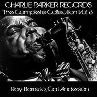 Charlie Parker Records: The Complete Collection, Vol. 8 — Джордж Гершвин, Cat Anderson, Ray Barreto, Ray Barreto, Cat Anderson