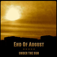 Under The Sun — End Of August