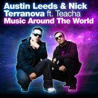 Music Around The World — Austin Leeds, Nick Terranova, Teacha, Austin Leeds & Nick Terranova feat. Teacha