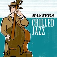 Masters: Chilled Jazz — Chilled Jazz Masters