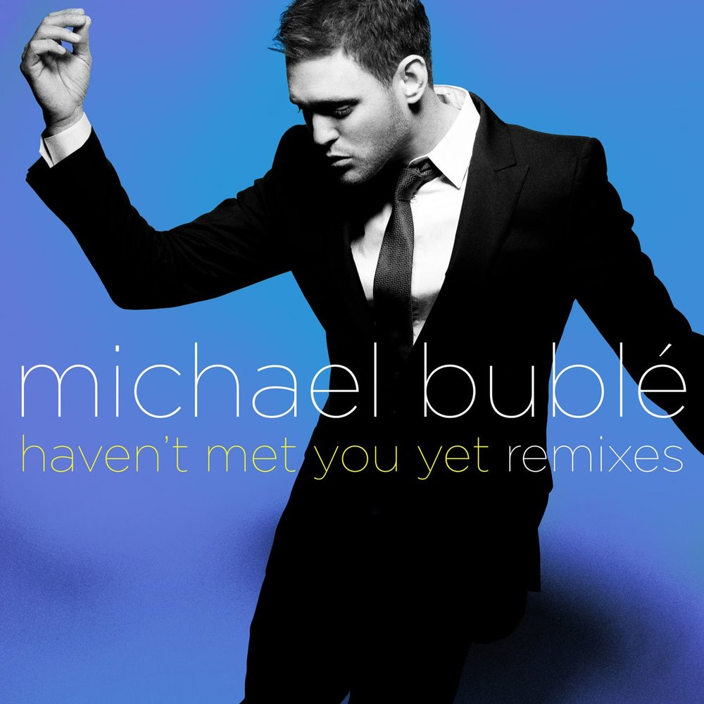 MICHAEL BUBLE HAVEN T MET YOU YET СКАЧАТЬ БЕСПЛАТНО