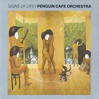 Signs Of Life — Penguin Cafe Orchestra