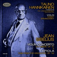 Sibelius: Violin Concerto in D Minor, Op. 47 & Tapiola, Tone Poem for Orchestra, Op. 112 — Ян Сибелиус, London Symphony Orchestra (LSO), Tauno Hannikainen, Tossy Spivakovsky