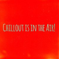 Chilllout Is in the Air! - Bonus Edition — сборник