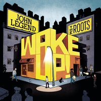 Wake Up! — John Legend, The Roots