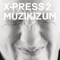 Muzikizum — X-Press 2