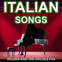 Italian Songs - Neapolitan Songs — Regina and His Orchestra