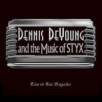 …and the Music of Styx Live in Los Angeles — Dennis De Young